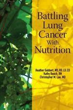 Battling Lung Cancer with Nutrition by Heather Gabbert (2013, Paperback)