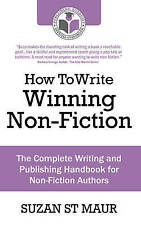 St Maur, Suzan, How To Write Winning Non-Fiction: The Complete Writing and Publi