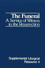 Supplemental Liturgical Resources: The Funeral : A Service of Witness to the...