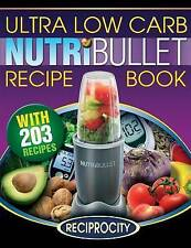 NutriBullet Ultra Low Carb Recipe Book: 203 Ultra Low Carb Diabetic Friendly Nut