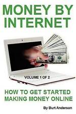 NEW Money By Internet - Volume 1 of 2: How To Get Started Making Money Online