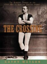 The Crossing: The Curious Story of the First Man to Swim the English Channel by