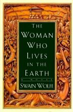 New - The Woman Who Lives in the Earth by Wolfe, Swain