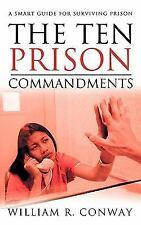 The Ten Prison Commandments : A Smart Guide for Surviving Prison by William...
