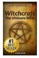 Witchcraft : The Ultimate Bible: the Definitive Guide on the Practice of Witc...