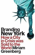 Branding New York : How a City in Crisis Was Sold to the World by Miriam...
