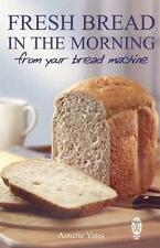 Fresh Bread in the Morning, Bread Machine Cook Book by Annette Yates - New Book