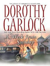 A Week from Sunday by Dorothy Garlock (2007, Hardcover, BCE,Large Print-m) Novel