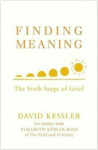 Finding Meaning The Sixth Stage of Grief by David Kessler 9781846046353
