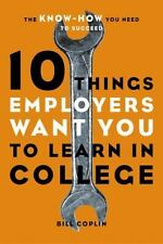 10 Things Employers Want You to Learn in College: The Know-How You Need to Succe