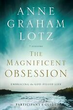 The Magnificent Obsession : Embracing the God-Filled Life by Anne Graham Lotz...