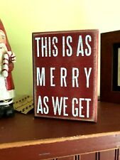 "NEW~IS AS MERRY AS WE GET~3""x 4""Shelf LOL Box Sign~Christmas~Primitives By Kathy"