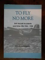 To Fly No More: RAF Aircraft Accidents and Write-offs 1954-58 - Cummings