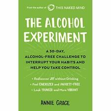 The Alcohol Experiment: A 30-Day, Alcohol-Free Challeng - Paperback NEW Grace, A