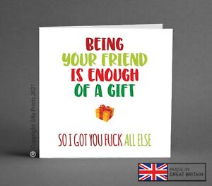 FUNNY CHRISTMAS CARD being your friend enough of a gift BFF best mate rude K12c
