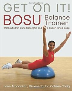 Get on It!: BOSU Balance Trainer Workouts for Core by Jane Aronovitch 1569755892