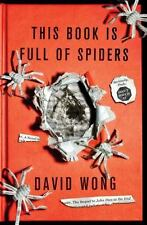 This Book Is Full Of Spiders: Seriously, Dude, Don't Touch It: By David Wong