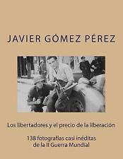Los Libertadores y el Precio de la Liberación : 138 Fotografías Casi inéditas...