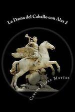 La Dama Del Caballo con Alas 2 by Carlos López Matías (2016, Paperback)