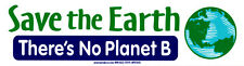 Save The Earth, There Is No Planet B - Bumper Sticker / Decal