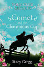 NEW Comet and the Champion's Cup (Pony Club Secrets, Book 5) by Stacy Gregg