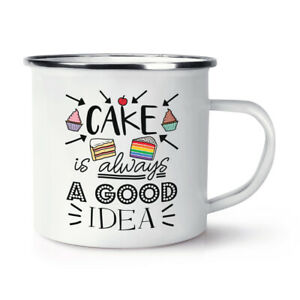 Cake Is Always A Good Idea Enamel Mug Cup Food Baking Cupcake Funny Joke