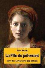 La Fille du Juif-Errant : Suivi du : le Carnaval des Enfants by Paul Féval...