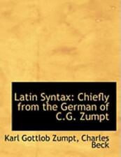 Latin Syntax: Chiefly from the German of C.G. Zumpt (Large Print Edition): By...