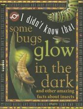 NEW I Didn't Know That Some Bugs Glow in the Dark, Amazing Facts about Insects