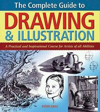 The Complete Guide to Drawing & Illustration: A Prac... by Peter Gray 1841934348
