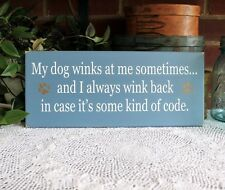 My Dog Winks at Me Wood Sign Funny Dog Lover Plaque Blue Wall Decor