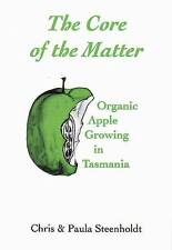 Core of the Matter - Growing Organic Apples by Chris & Paula Steendholdt