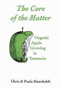 Core of the Matter Organic Apple Growing in Tasmania by Chris & Paula Steenholdt