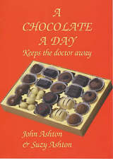Very Good, A Chocolate a Day: Keeps the Doctor Away - The Amazing Benefits of Ch