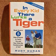 In Every Kid There Lurks a Tiger : Rudy Duran's 5 Step Program to Teach You and…