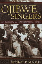Ojibwe Singers: Hymns, Grief and a Native Culture in Motion by Michael D. McNally (Paperback, 2009)