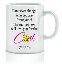 More details for rude gift him her mug joke don't ever change who you are for anyone! ccmug02