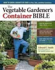 Vegetable Gardener's Container Bible: How to Grow a Bounty of Food in Pots Tubs+