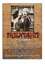 Personalised Friends,Friendship, Photo,Piss in your Pants FUNNY gift,Chic Sign