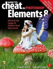 How to Cheat in Photoshop Elements 8: Discover the magic of Adobe's best kept