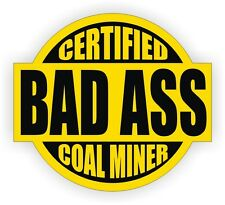 Certified Bad Ass Coal Miner Hard Hat Sticker  Mining Motorcycle Helmet Decal