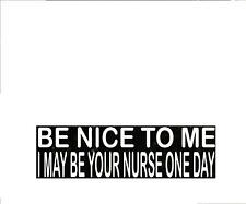 """Be Nice To Me I May Be Your Nurse One Day 3""""x 9"""" Sticker Decal"""