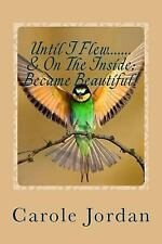 Until I Flew... . and on the Inside... . Became Beautiful! : Written in...