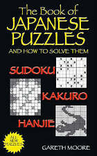 The Book of Japanese Puzzles, and How to Solve Them: Sudoku, Kakuro, Hanjie, Gar