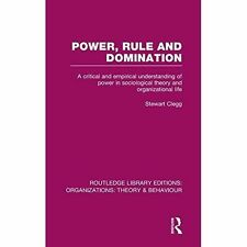 Power, Rule and Domination: A Critical and Empirical Understanding of Power...