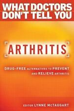 What Doctors Don't Tell You: Arthritis : Drug-Free Alternatives to Prevent...