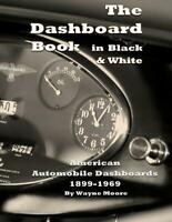 The Dashboard Book in Black & White ~American Car Dashboards 1899-1969~NEW 2017