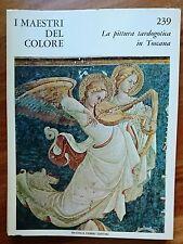 I Maestri del Colore n°239 La pittura tardo gotica in Toscana
