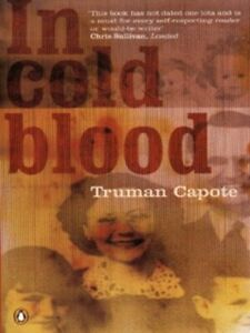 In cold blood: a true account of a multiple murder and its consequences by