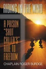 Riding in the Wind : A Prison Shot Caller's Ride to Freedom by Chaplain Roger...